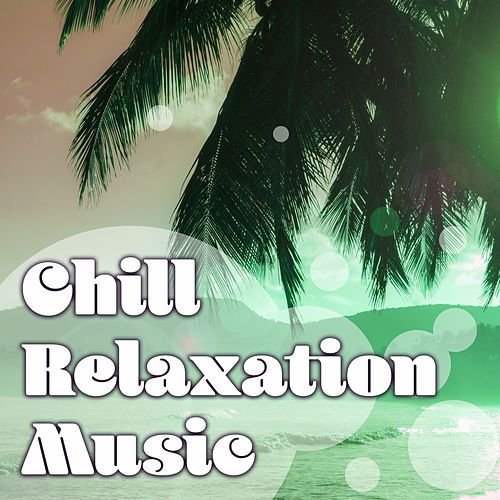 Chill Relaxation Music – Chill Out Music to Rest, Beach Relaxation, Summer Vibes von Ibiza Chill Out