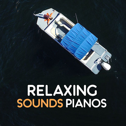 Relaxing Sounds Pianos - Virtuoso Instrument, Listen and Rest, Relax on the Couch, Silence and Tranquility in the House von Relaxing Piano Music
