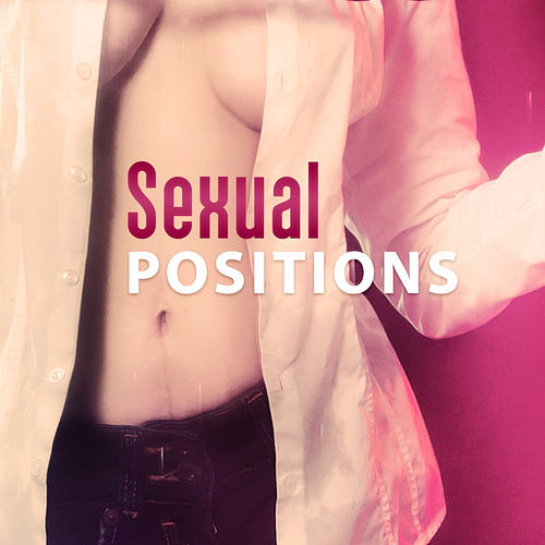 Sexual Positions - Positive Vibrations, Effect Performance, Thrill, Excitement and Lust de Nature Sound Collection