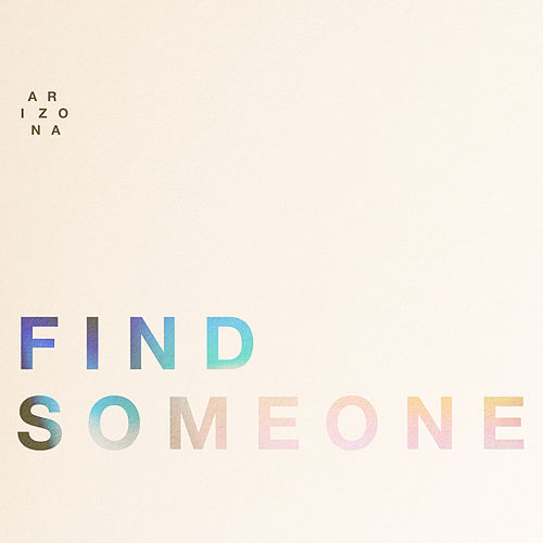 Find Someone by A R I Z O N A