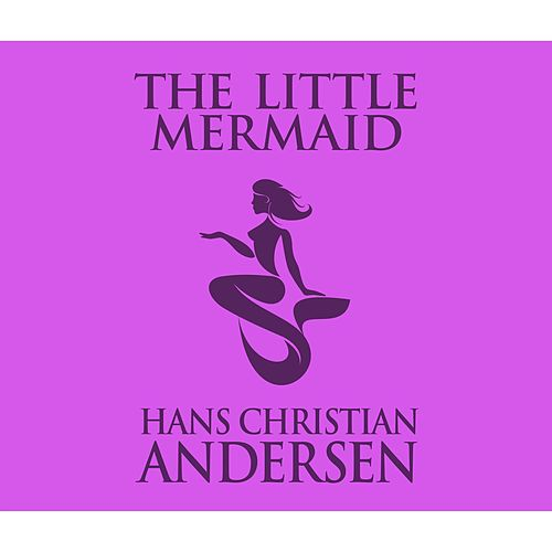 The Little Mermaid (Unabridged) von Hans Christian Andersen