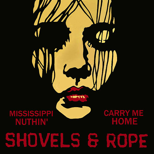 Mississippi Nuthin' / Carry Me Home de Shovels & Rope