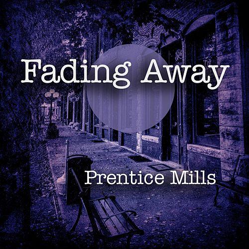 Fading Away by Prentice Mills