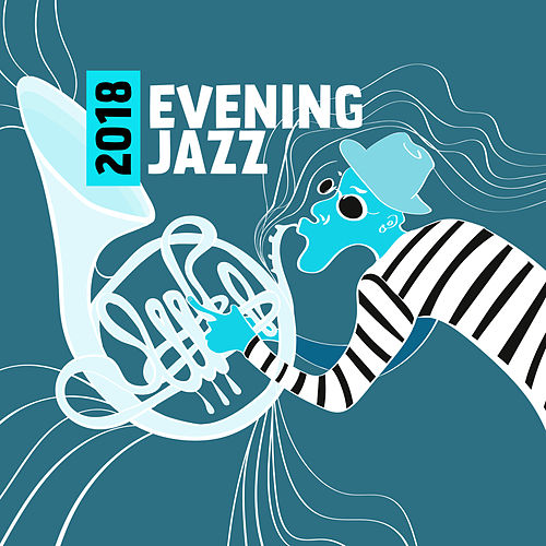 2018 Evening Jazz: Deep Relaxation After Long Day, Moody Jazz for Cozy Evening with Glass of Wine by Various Artists