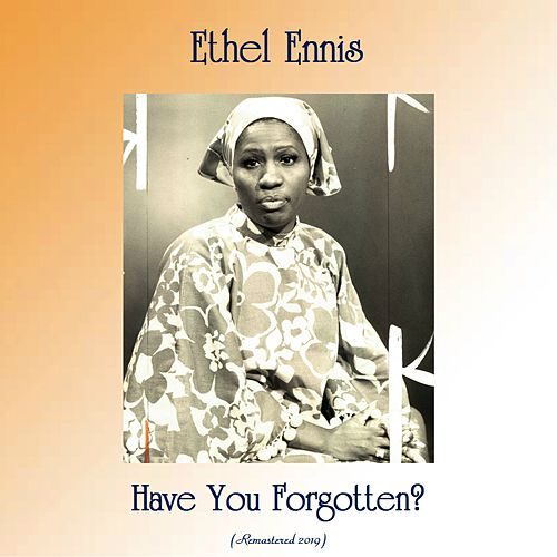 Have You Forgotten? (Remastered 2019) de Ethel Ennis