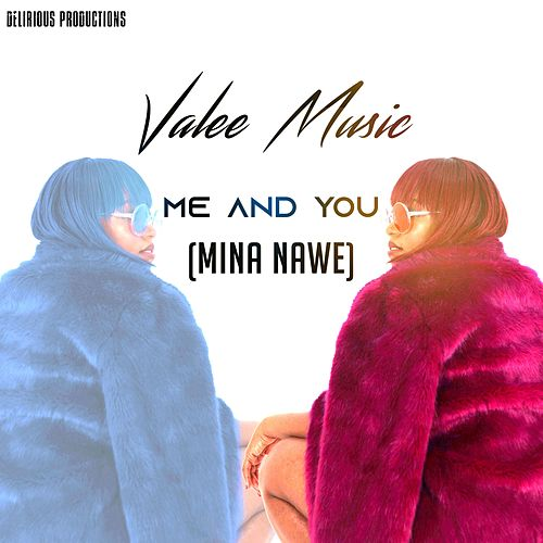 Me and You (Mina Nawe) by Valee Music
