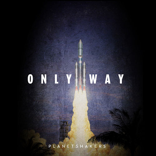 Only Way (Single) by Planetshakers
