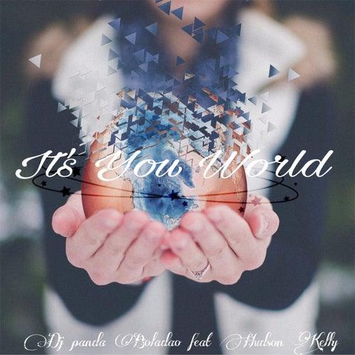 It's You World (feat. Hudson Kelly) by Dj Panda Boladao