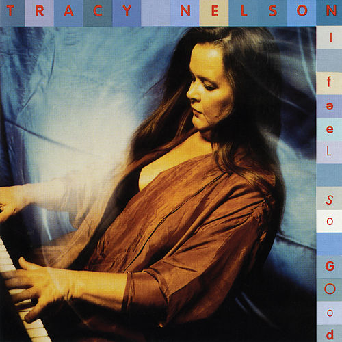 I Feel So Good de Tracy Nelson