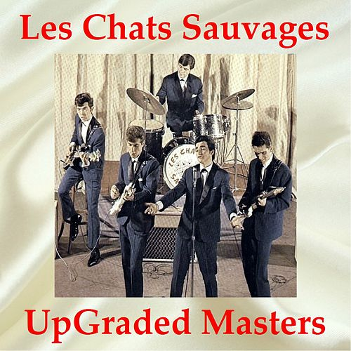 Les Chats Sauvages UpGraded Masters (All Tracks Remastered) by Les Chats Sauvages