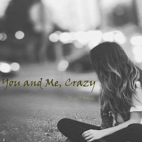 You and Me, Crazy de Tony T Manh