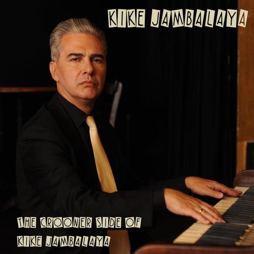The Crooner Side of Kike Jambalaya von Kike Jambalaya