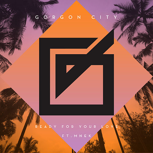 Ready For Your Love by Gorgon City