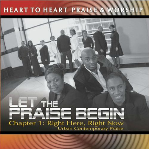 Let the Praise Begin, Ch. 1: Right Here Right Now (Urban Contemporary Praise) by Heart to Heart Praise