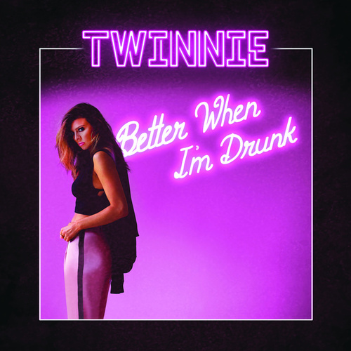 Better When I'm Drunk by Twinnie