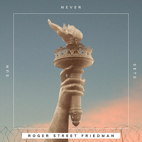 Sun Never Sets (feat. Tom Chapin, Peter Yarrow, Joel Rafael & Guy Davis) by Roger Street Friedman