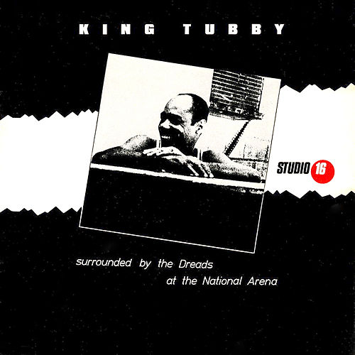 Surrounded by the Dreads at the National Arena di King Tubby