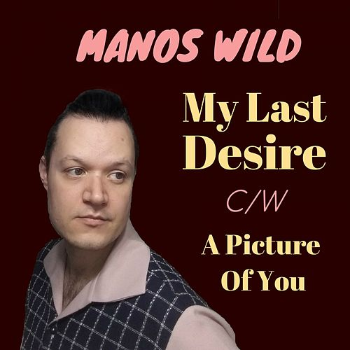 My Last Desire / A Picture of You by Manos Wild