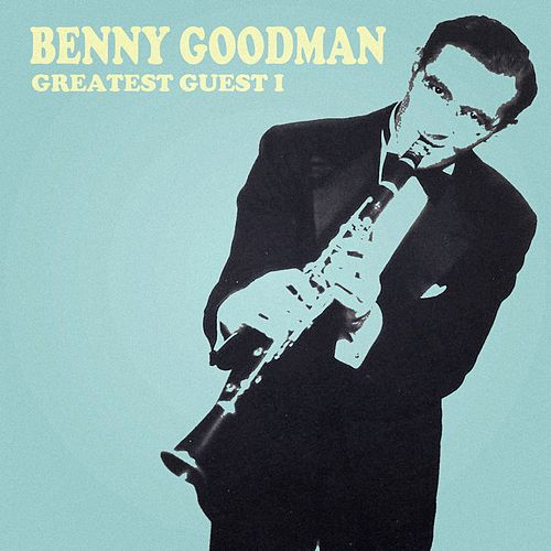 Greatest Guest I by Benny Goodman
