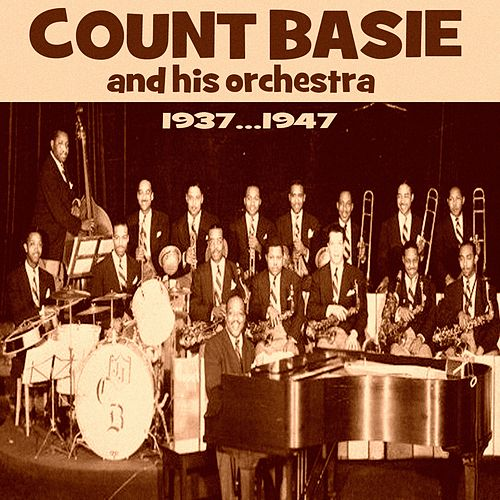 Count Basie & His Orchestra 1937...1947 by Count Basie