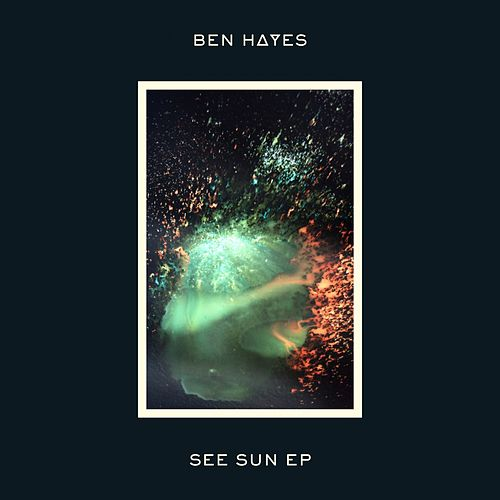 See Sun - EP by Ben Hayes