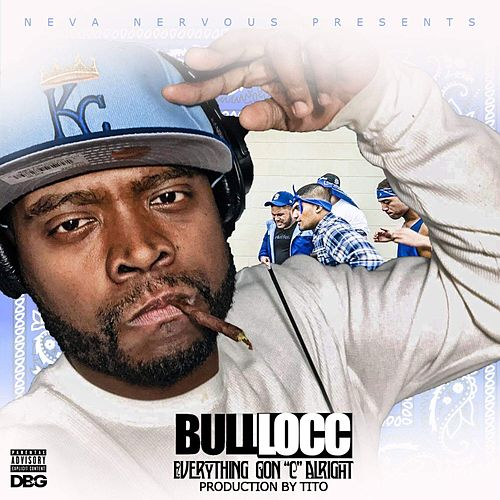 Everything Gon 'C' Alright de Bull Locc