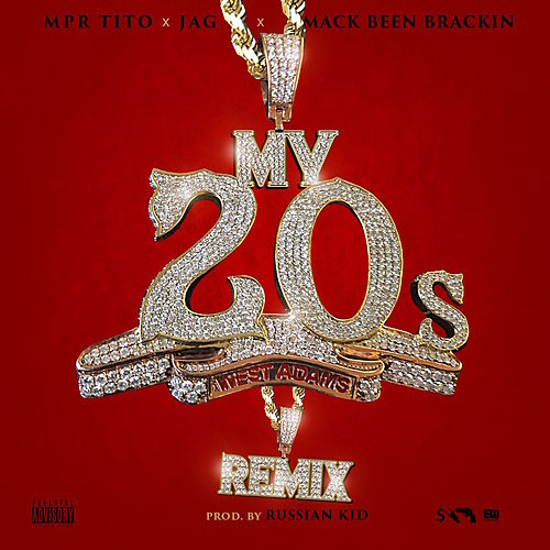 My 20's (Remix) [feat. Jag & Mack Been Brackin] by MPR Tito