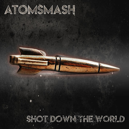 Shot Down the World by Atom Smash
