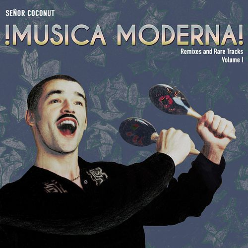 Música Moderna, Vol. I (Remixes and Rare Tracks) von Senor Coconut
