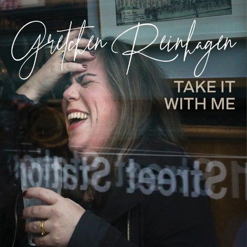 Take It with Me by Gretchen Reinhagen