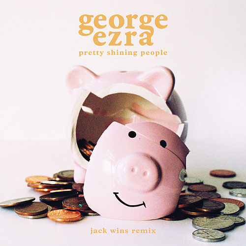 Pretty Shining People (Jack Wins Remix) by George Ezra
