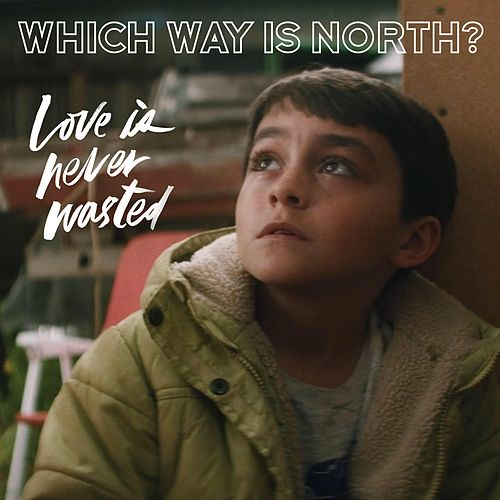 Which Way Is North? (Original Score: Love Is Never Wasted) by Justin Sinclair