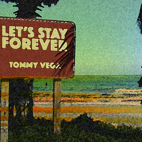Let's Stay Forever by Tommy Vega