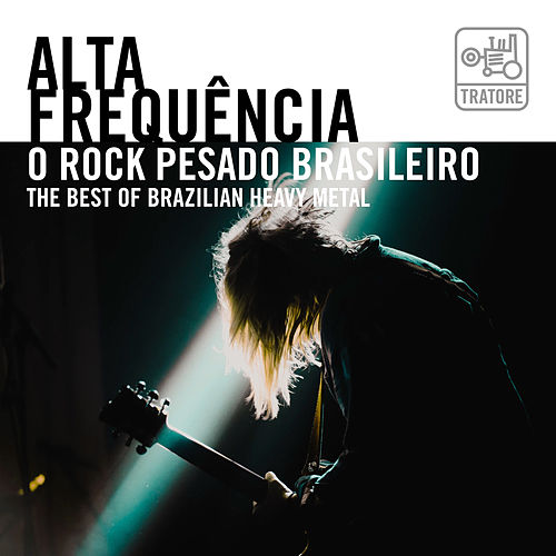 Alta Frequência: O Rock Pesado Brasileiro - The Best Of Brazilian Heavy Metal de Various Artists