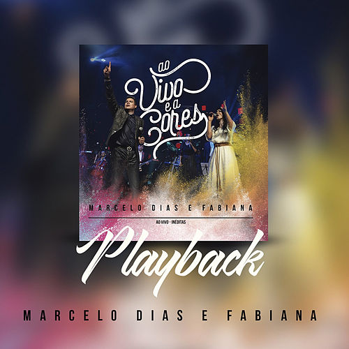 Ao Vivo e a Cores (Playback) by Marcelo Dias & Fabiana