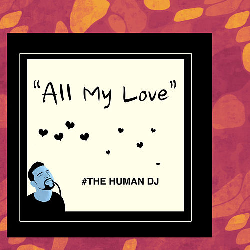 All My Love by The Human DJ