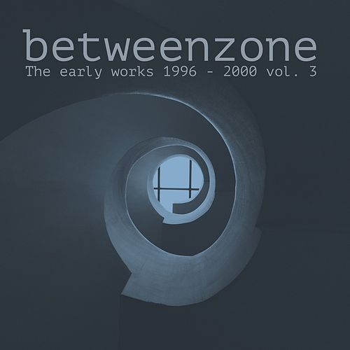 The Early Works (1996 - 2000), Vol. 3 by Betweenzone