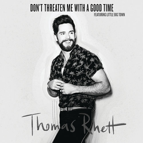 Don't Threaten Me With A Good Time by Thomas Rhett