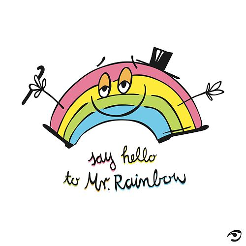 Say Hello to Mr.Rainbow (Bidibi) by Hans from Space
