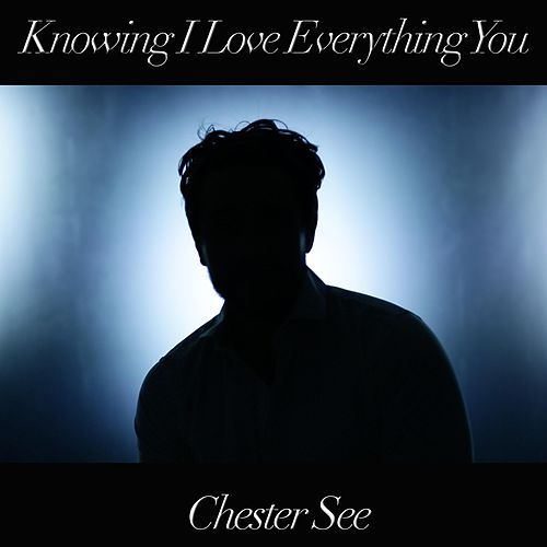 Knowing I Love Everything You by Chester See