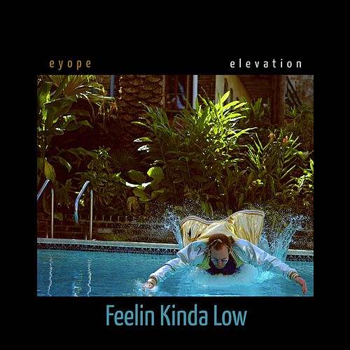 Feelin' Kinda Low by Eyope