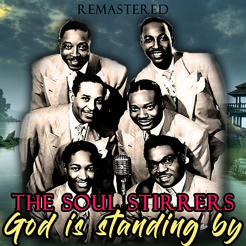 God Is Standing By (Remastered) de The Soul Stirrers
