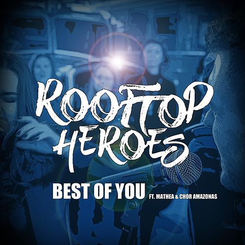 Best of You (feat. Mathea & Chor Amazonas) by Rooftop Heroes