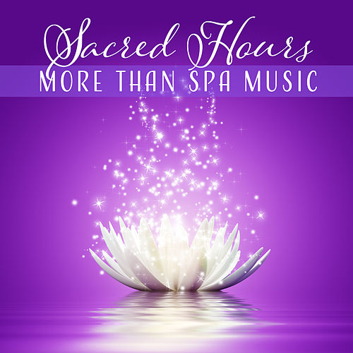 Sacred Hours - More Than Spa Music, Vacate the Chaos of Life, Zen Massage, Healing Therapy, Total Relaxation de Various Artists
