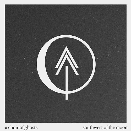 Southwest of the Moon von A Choir of Ghosts