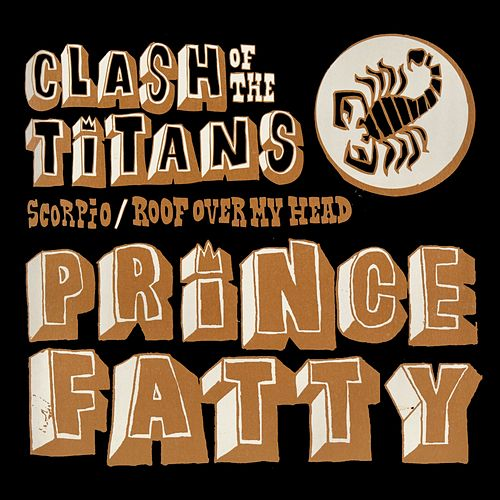 Scorpio / Roof over My Head (Clash of the Titans) by Prince Fatty