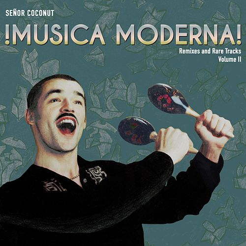 Música Moderna, Vol. II (Remixes and Rare Tracks) by Senor Coconut