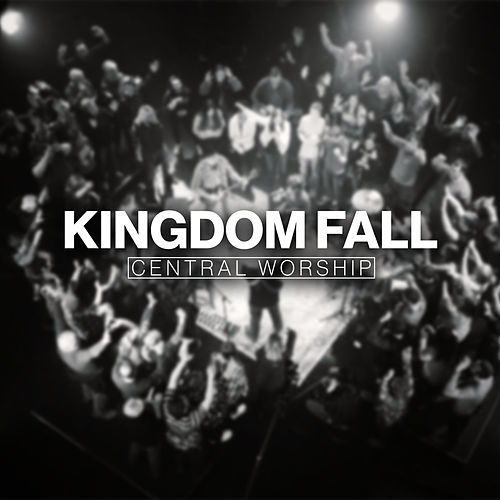 Kingdom Fall by Central Worship