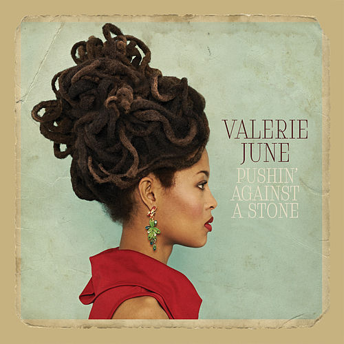 Pushin' Against a Stone by Valerie June