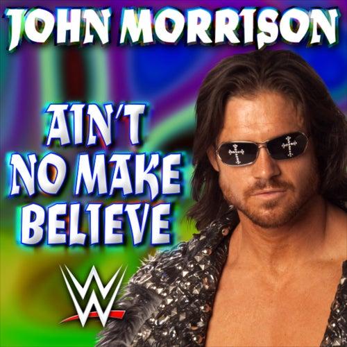 WWE: Ain't No Make Believe (John Morrison) by WWE & Jim Johnston (
